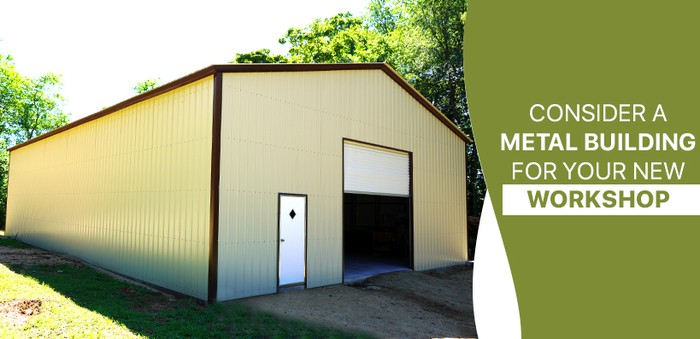 Consider a Metal Building for Your New Workshop