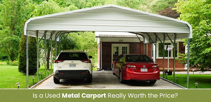Is A Used Steel Carport Really Worth The Price