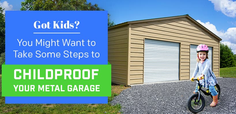 Got Kids? You Might Want to Take Some Steps to Childproof Your Metal Garage