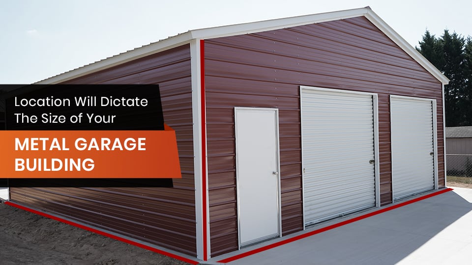 Location Will Dictate the Size of Your Metal Garage Building