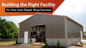 Building the Right Facility for Your Auto Repair Shop Success