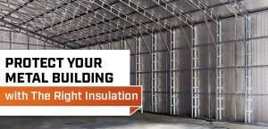 Protect Your Metal Building with the Right Insulation