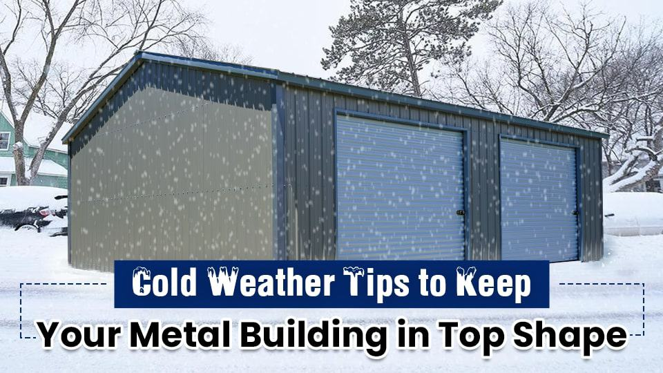Cold Weather Tips to Keep Your Metal Building in Top Shape