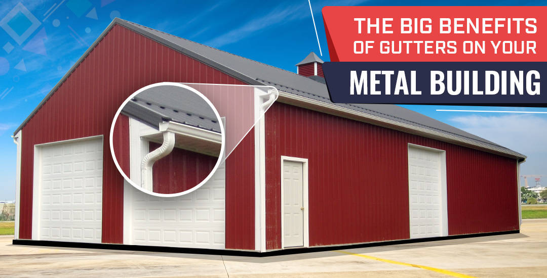 The Big Benefits of Gutters on Your Metal Building