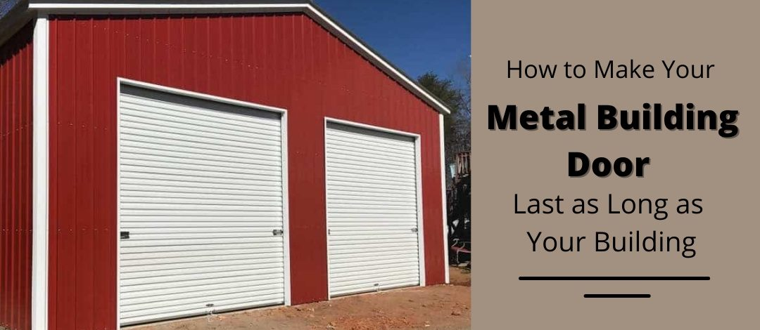 How to Make Your Metal Building Door Last as Long as Your Building