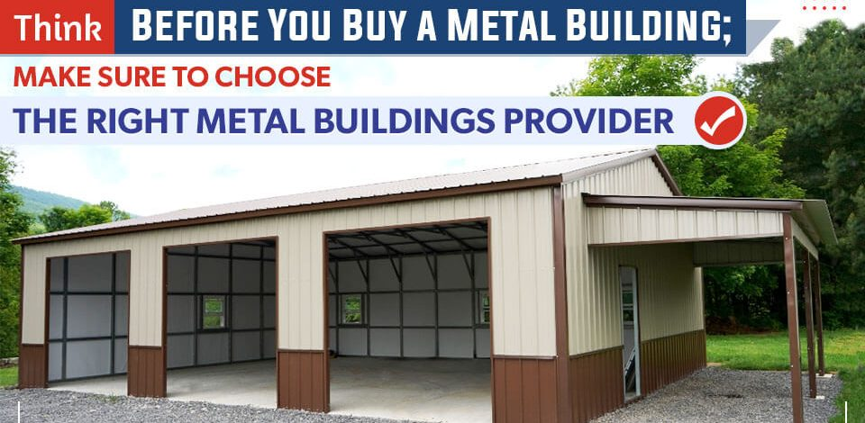 Think Before You Buy a Metal Building; Make Sure to Choose the Right Metal Buildings Provider
