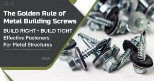 The-Golden-Rule-of-Metal-Building-Screws--Build-Right,-Build-Tight Effective-Fasteners-for-Metal-Structures
