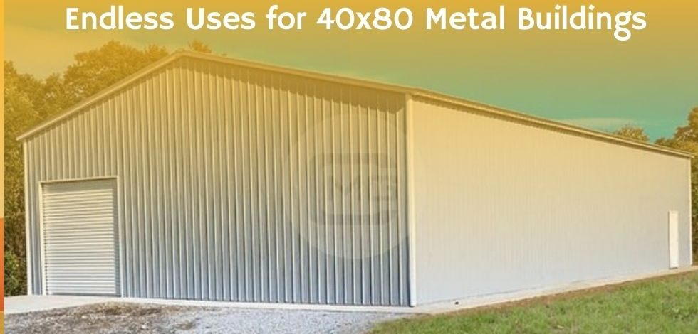 Endless Uses for 40×80 Metal Buildings