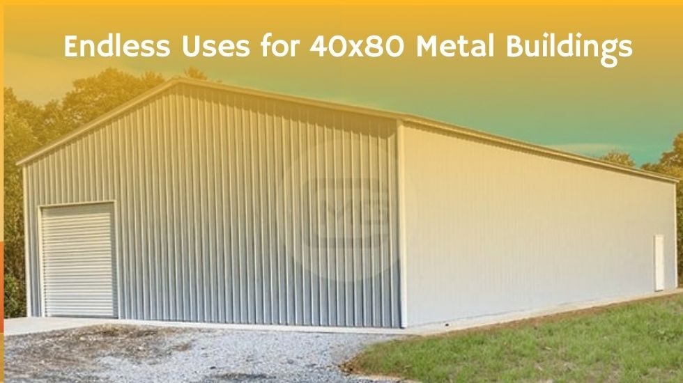 Endless Uses for 40x80 Metal Buildings